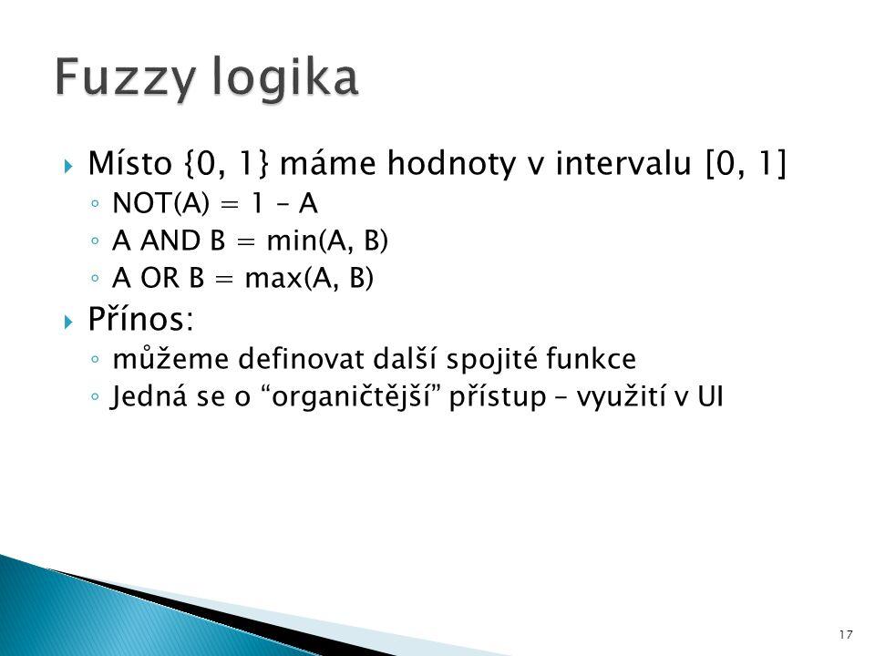 Fuzzy logika Místo {0, 1} máme hodnoty v intervalu [0, 1] Přínos: